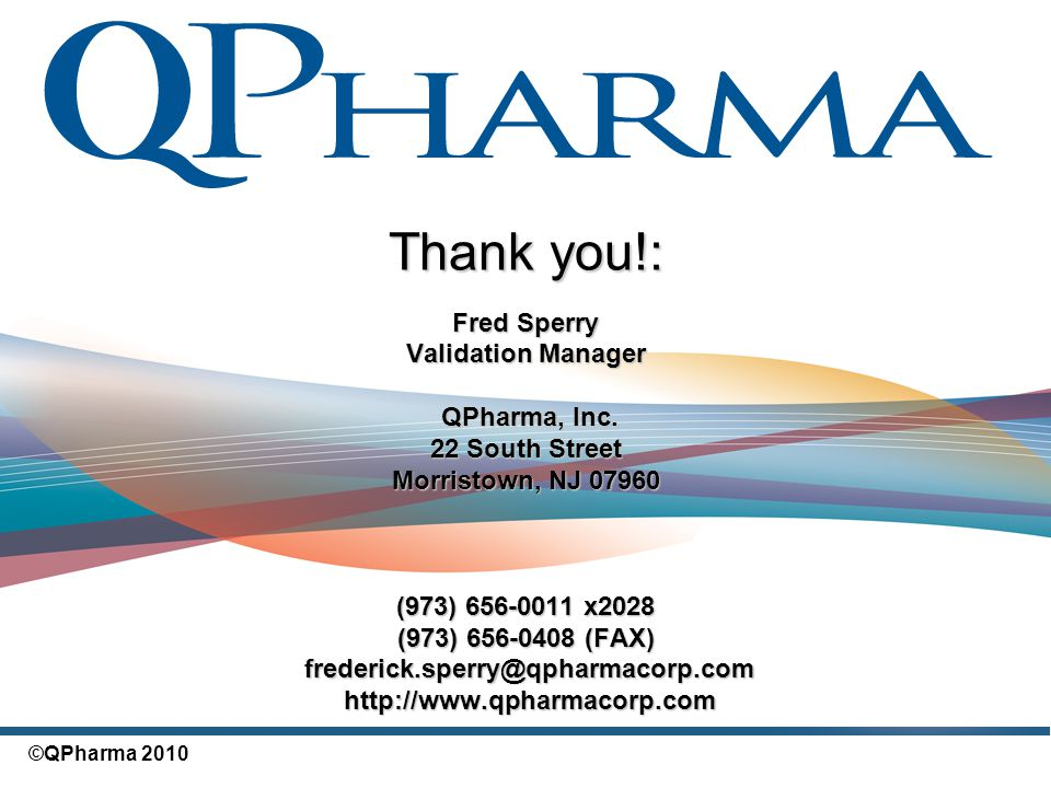 Thank you!: Fred Sperry Validation Manager QPharma, Inc.