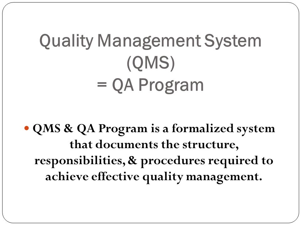 Quality Management System (QMS) = QA Program