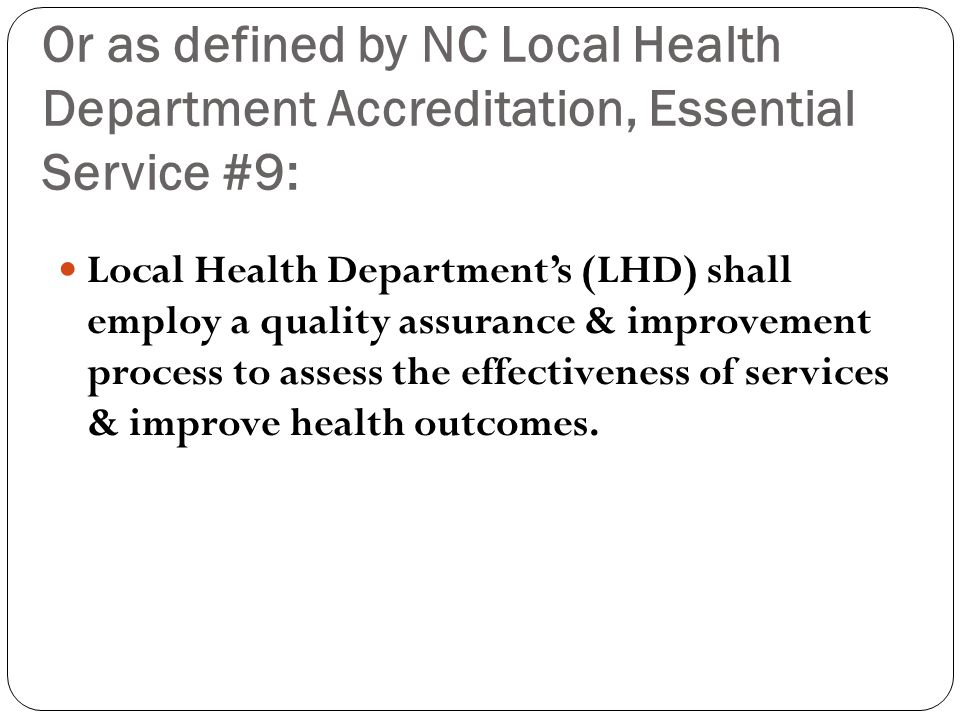 Or as defined by NC Local Health Department Accreditation, Essential Service #9: