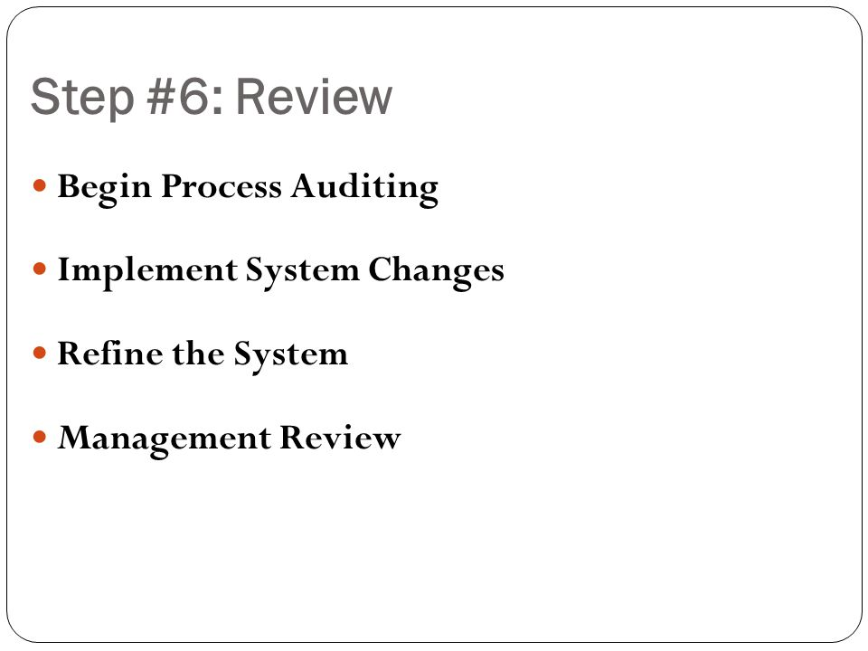 Step #6: Review Begin Process Auditing Implement System Changes