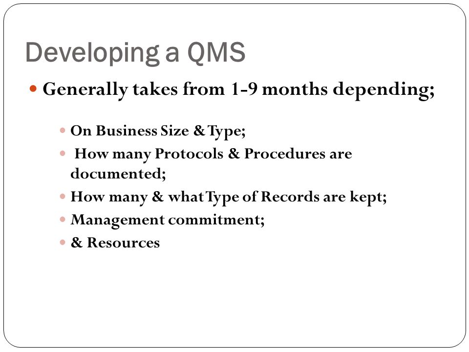Developing a QMS Generally takes from 1-9 months depending;