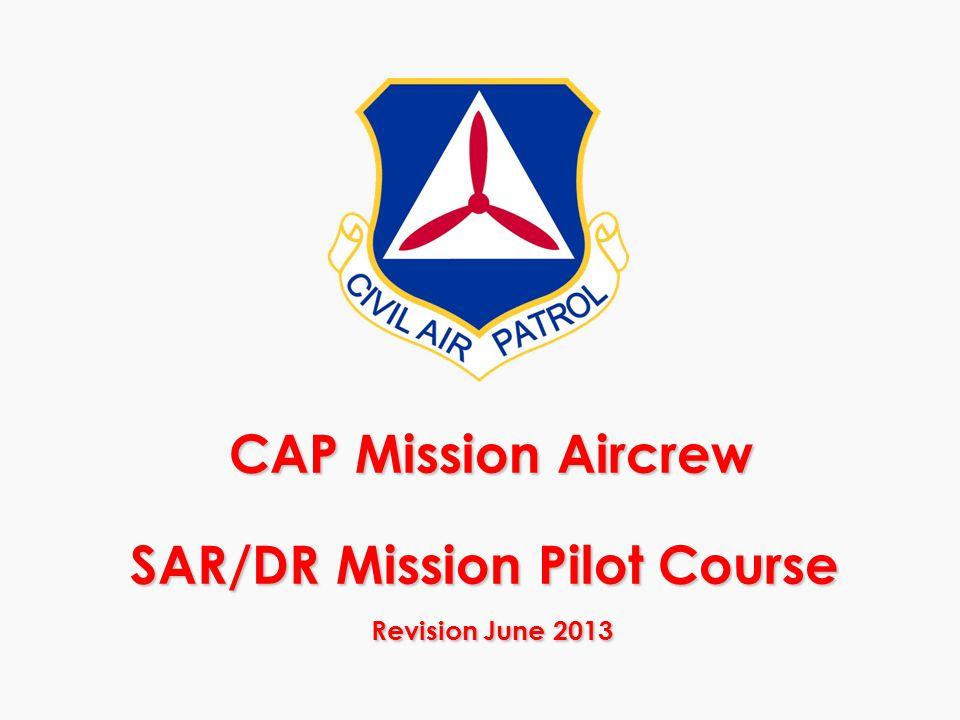 CAP Mission Aircrew SAR/DR Mission Pilot Course Revision June 2013
