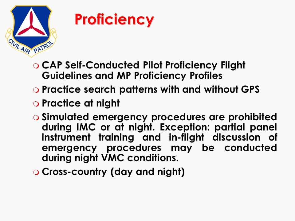Proficiency CAP Self-Conducted Pilot Proficiency Flight Guidelines and MP Proficiency Profiles. Practice search patterns with and without GPS.
