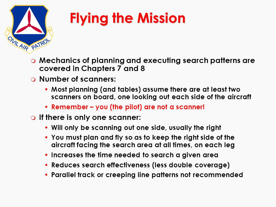 Flying the Mission Mechanics of planning and executing search patterns are covered in Chapters 7 and 8.