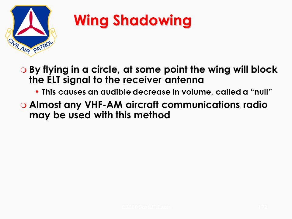 Wing Shadowing By flying in a circle, at some point the wing will block the ELT signal to the receiver antenna.