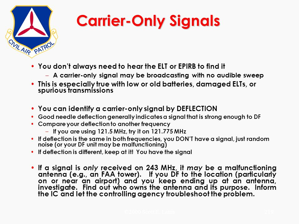 Carrier-Only Signals You don't always need to hear the ELT or EPIRB to find it. A carrier-only signal may be broadcasting with no audible sweep.