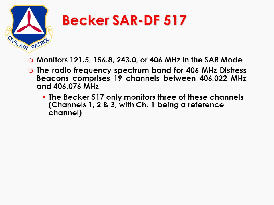 Becker SAR-DF 517 Monitors 121.5, 156.8, 243.0, or 406 MHz in the SAR Mode.