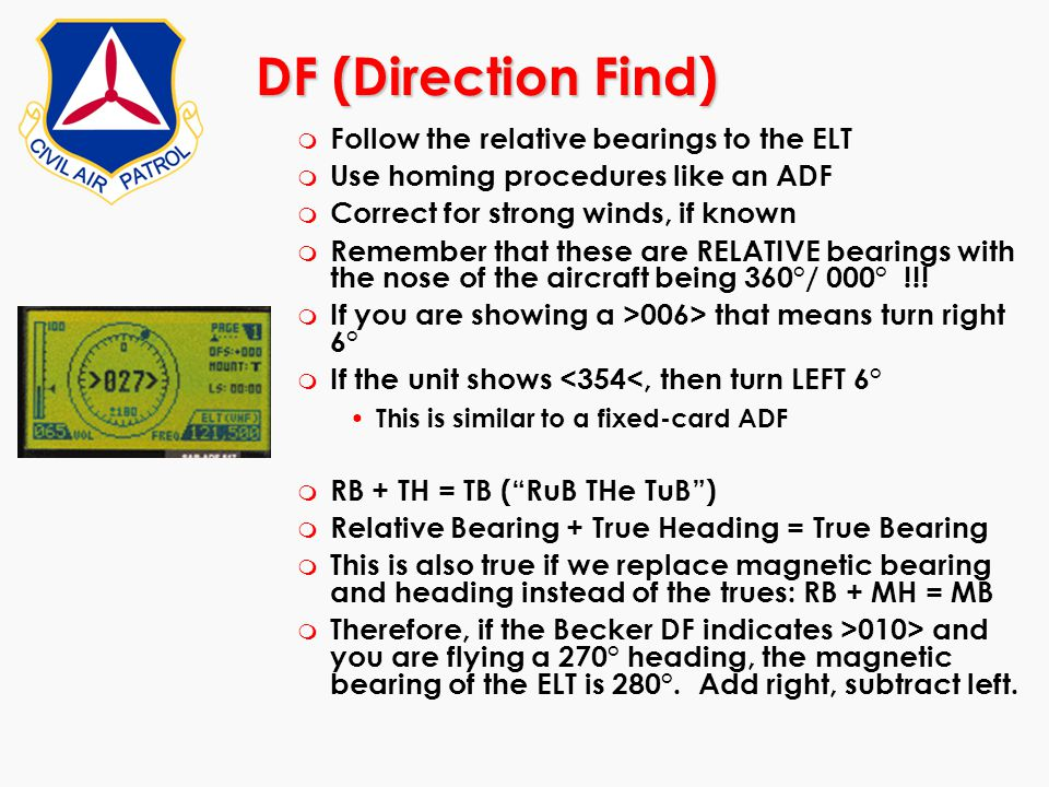 DF (Direction Find) Follow the relative bearings to the ELT