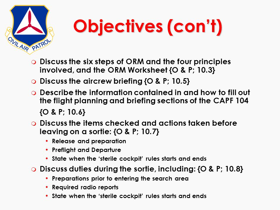 Objectives (con't) Discuss the six steps of ORM and the four principles involved, and the ORM Worksheet {O & P; 10.3}