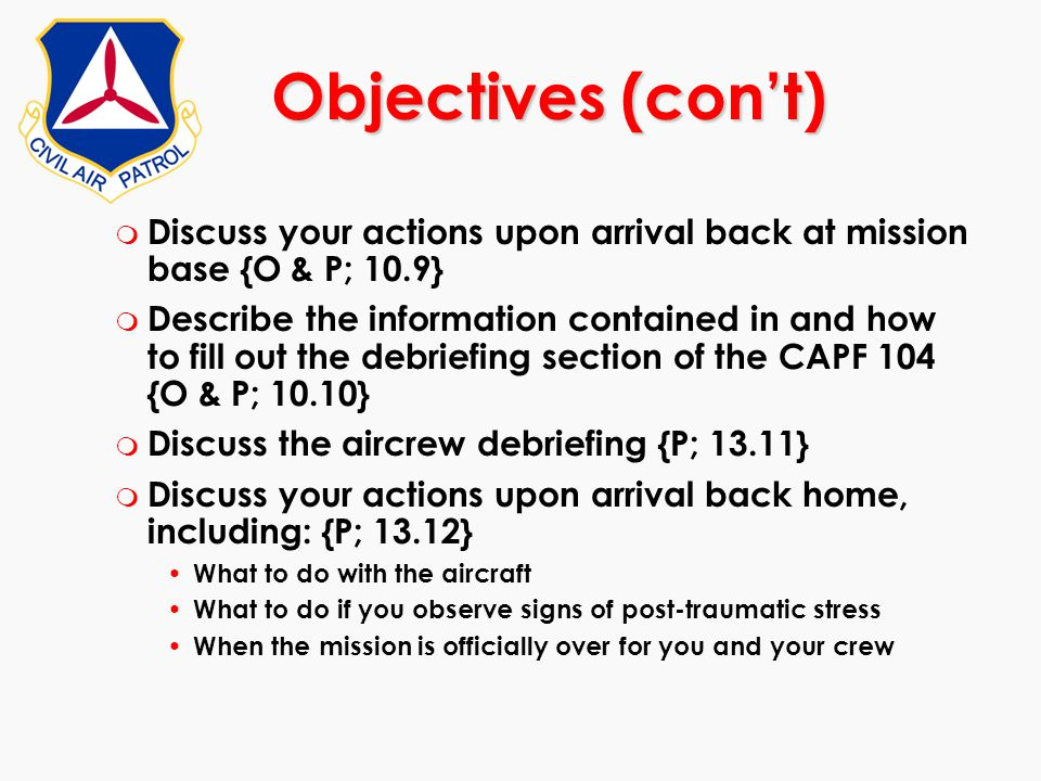Objectives (con't) Discuss your actions upon arrival back at mission base {O & P; 10.9}