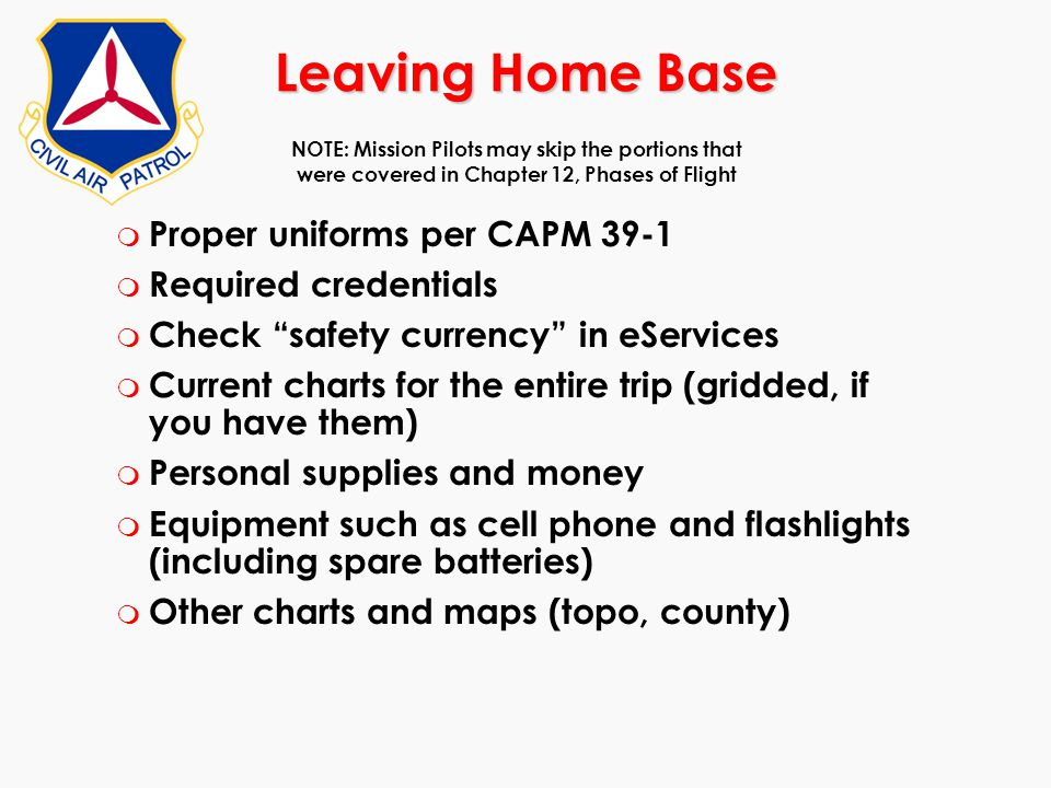 Leaving Home Base Proper uniforms per CAPM 39-1 Required credentials