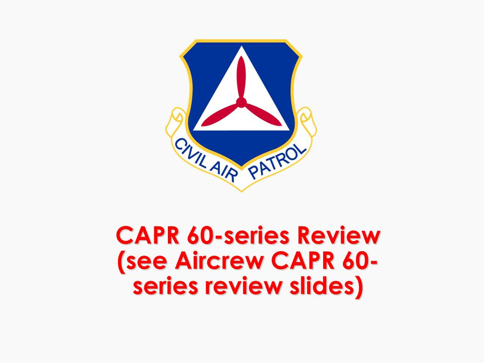 CAPR 60-series Review (see Aircrew CAPR 60-series review slides)