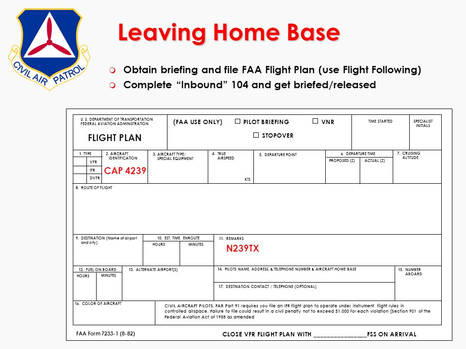 Leaving Home Base Obtain briefing and file FAA Flight Plan (use Flight Following) Complete Inbound 104 and get briefed/released.