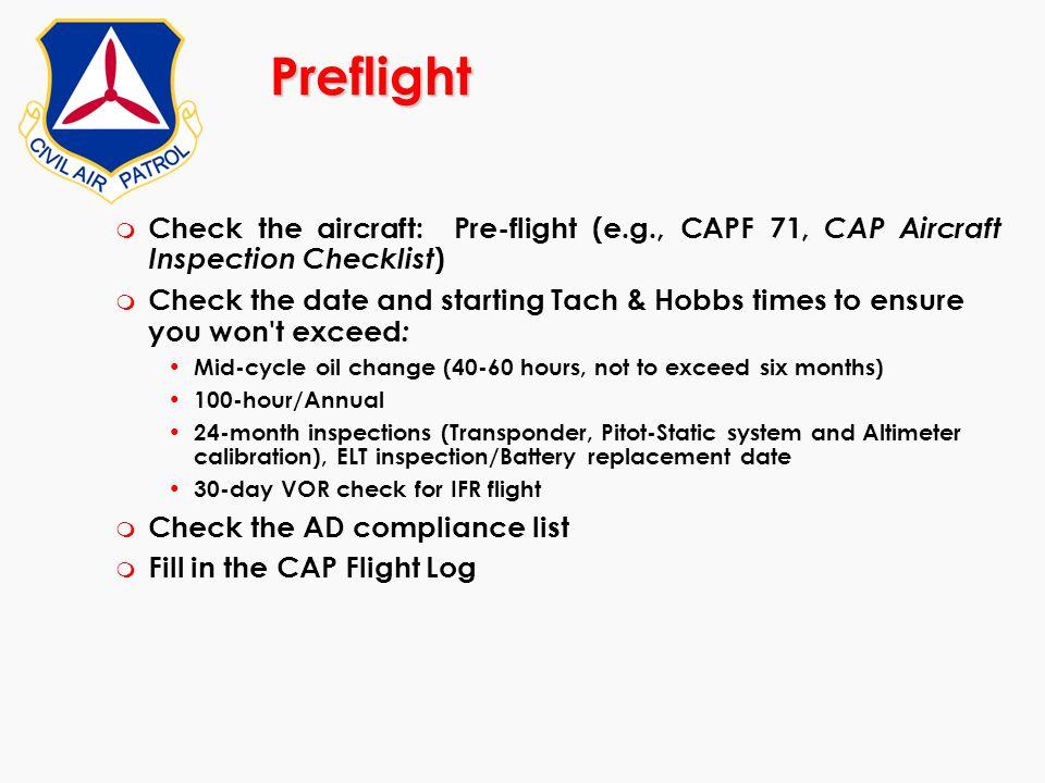 Preflight Check the aircraft: Pre-flight (e.g., CAPF 71, CAP Aircraft Inspection Checklist)
