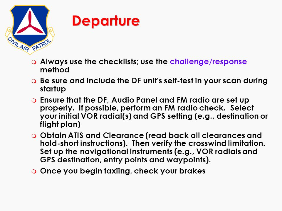 Departure Always use the checklists; use the challenge/response method
