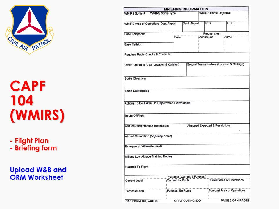 CAPF 104 (WMIRS) - Flight Plan - Briefing form Upload W&B and ORM Worksheet