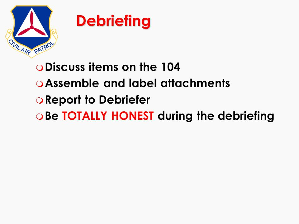 Debriefing Discuss items on the 104 Assemble and label attachments