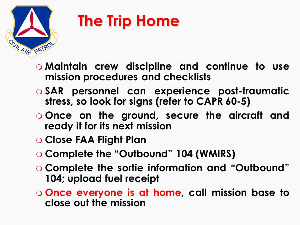 The Trip Home Maintain crew discipline and continue to use mission procedures and checklists.