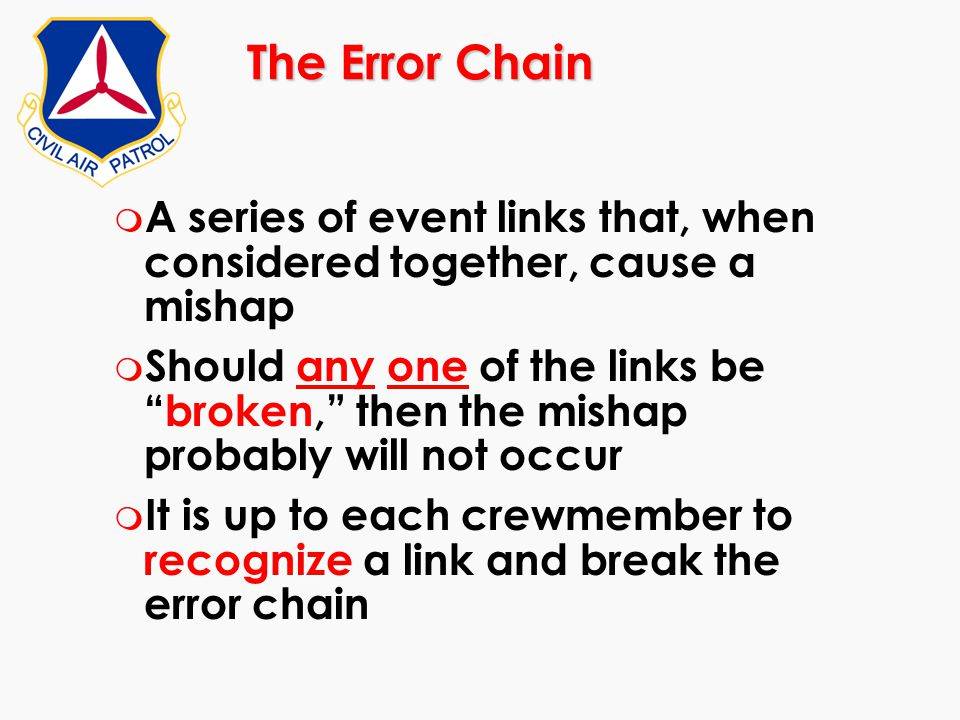 The Error Chain A series of event links that, when considered together, cause a mishap.