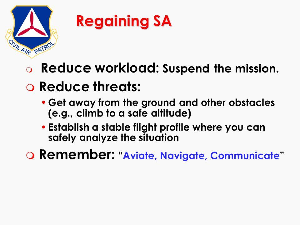 Regaining SA Reduce threats: Remember: Aviate, Navigate, Communicate