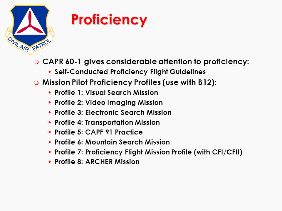 Proficiency CAPR 60-1 gives considerable attention to proficiency: