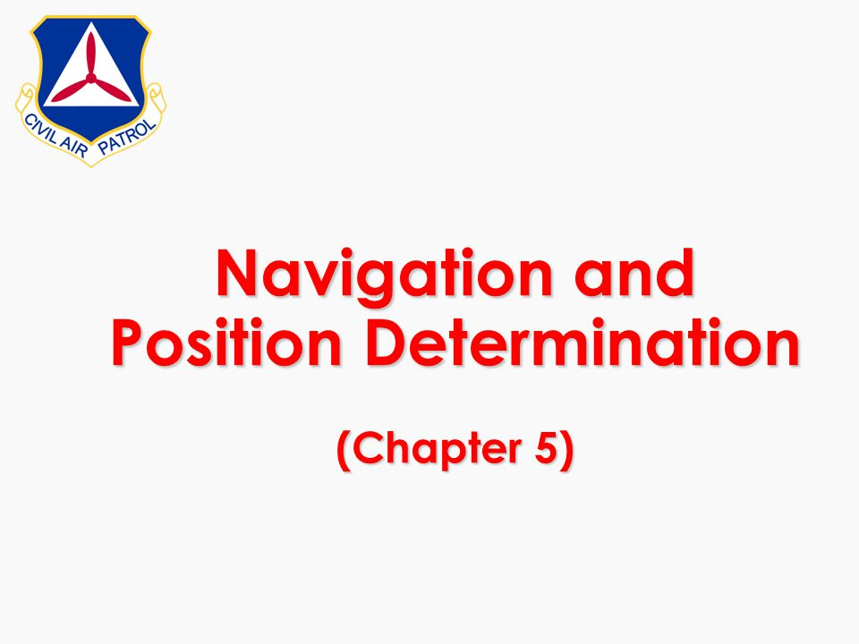 Navigation and Position Determination (Chapter 5)