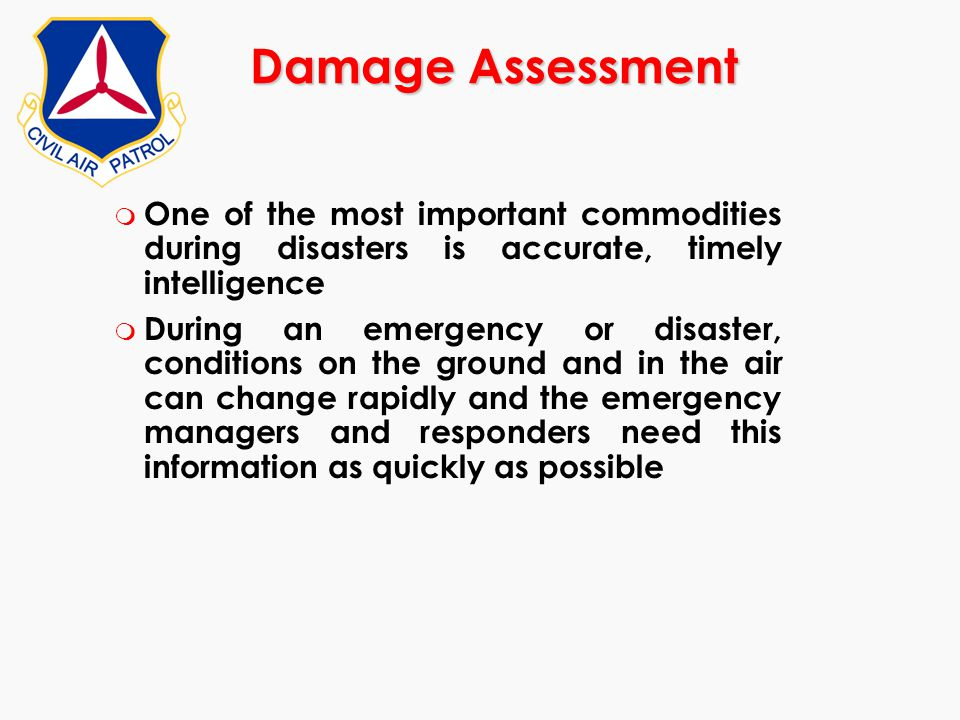 Damage Assessment One of the most important commodities during disasters is accurate, timely intelligence.