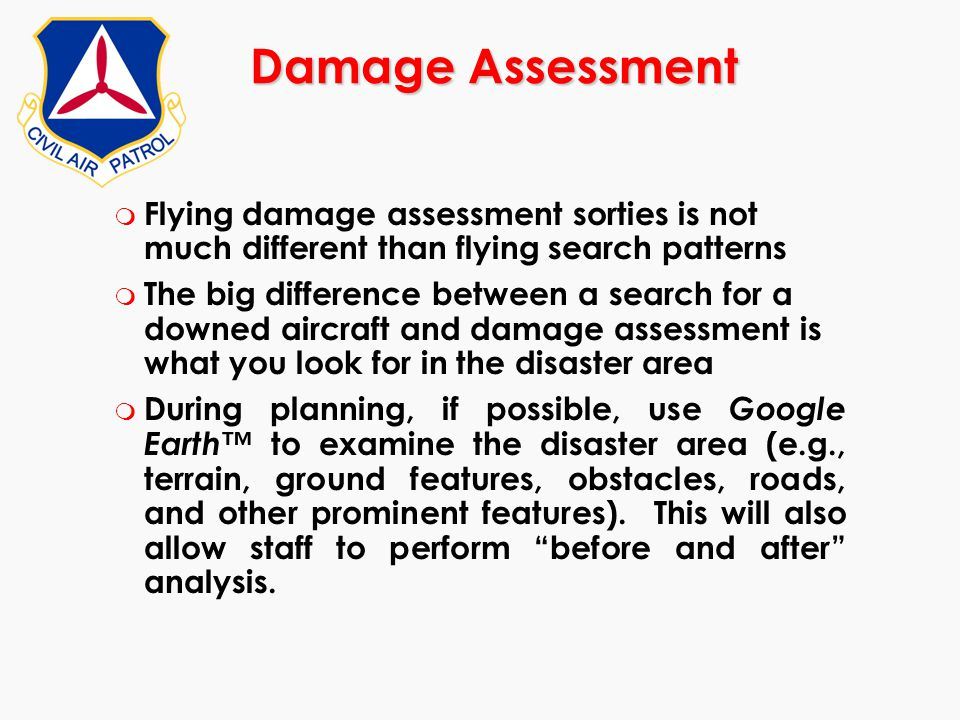 Damage Assessment Flying damage assessment sorties is not much different than flying search patterns.