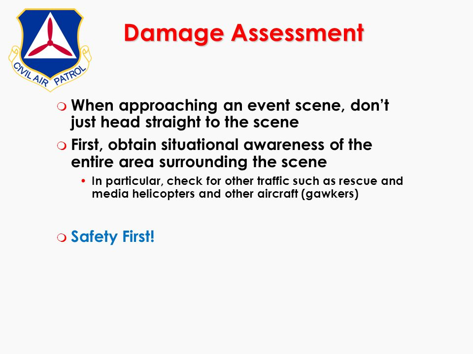 Damage Assessment When approaching an event scene, don't just head straight to the scene.