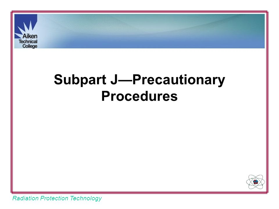 Subpart J—Precautionary Procedures