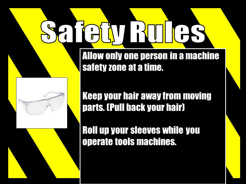 Safety Rules Allow only one person in a machine safety zone at a time.