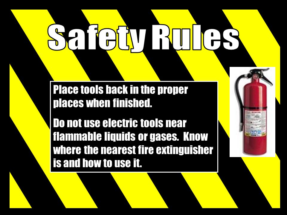Safety Rules Place tools back in the proper places when finished.