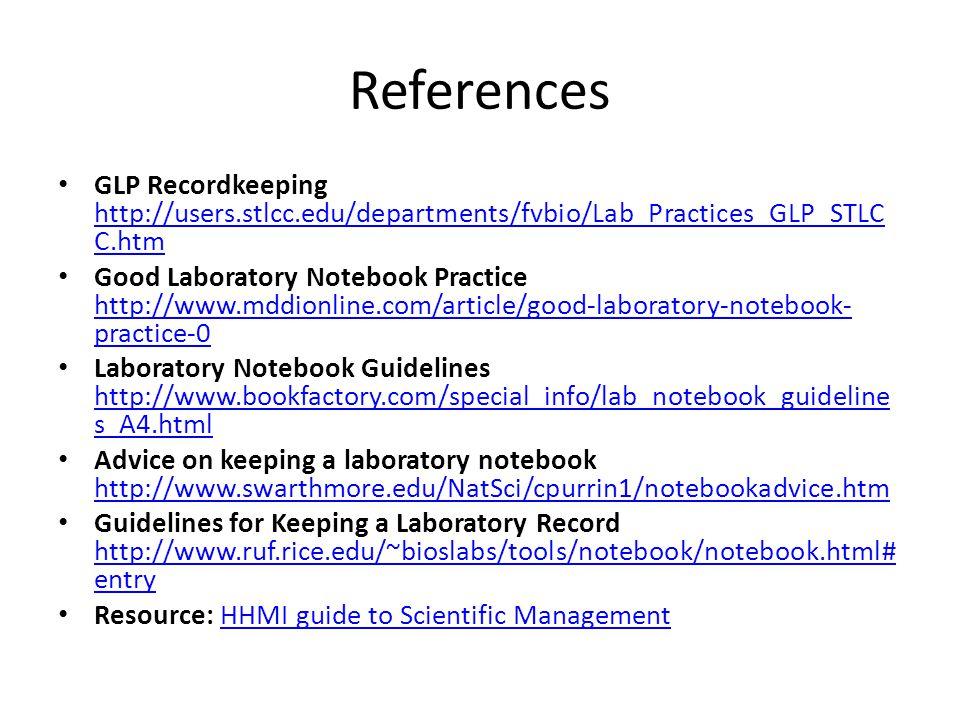References GLP Recordkeeping http://users.stlcc.edu/departments/fvbio/Lab_Practices_GLP_STLCC.htm.
