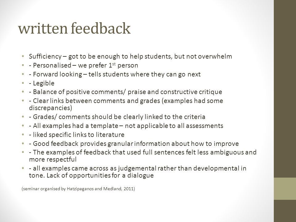written feedback Sufficiency – got to be enough to help students, but not overwhelm. ‐ Personalised – we prefer 1st person.