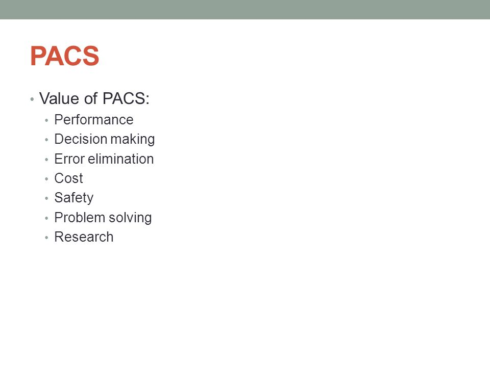 PACS Value of PACS: Performance Decision making Error elimination Cost
