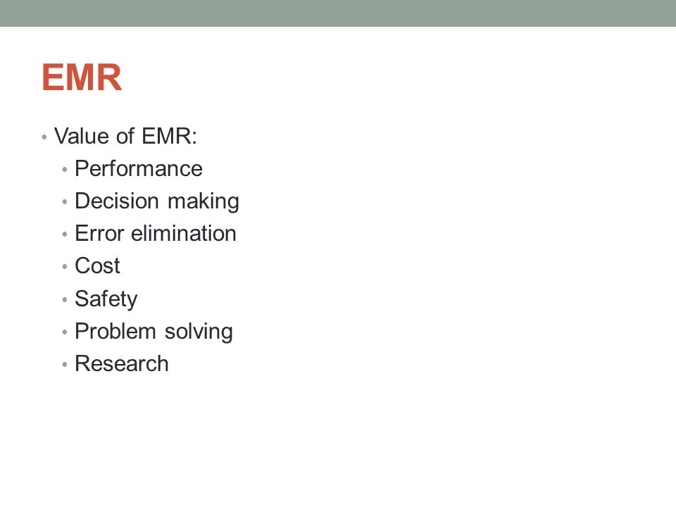 EMR Value of EMR: Performance Decision making Error elimination Cost