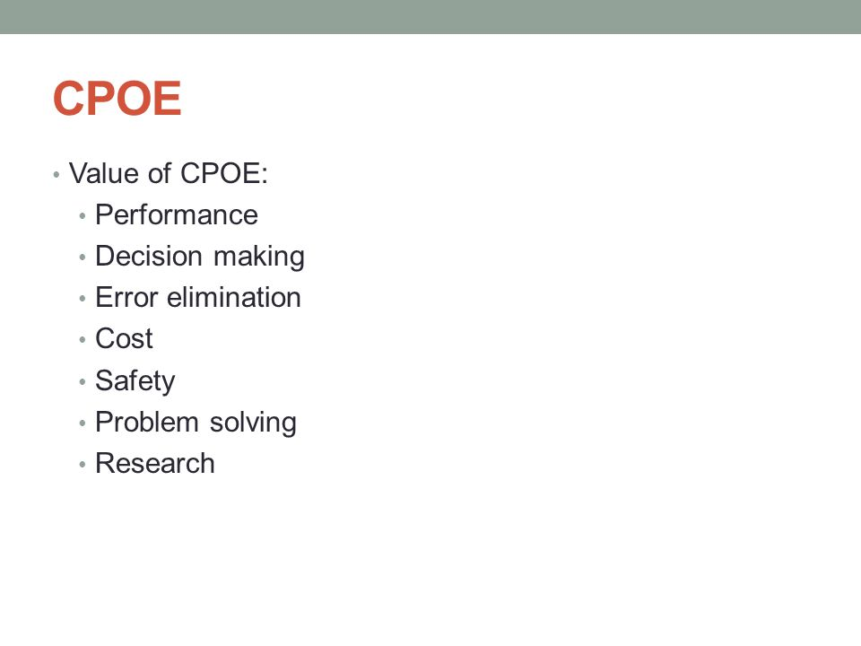 CPOE Value of CPOE: Performance Decision making Error elimination Cost