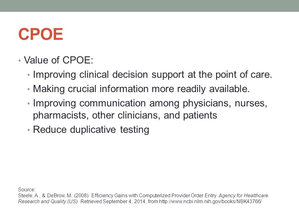 CPOE Value of CPOE: Improving clinical decision support at the point of care. Making crucial information more readily available.