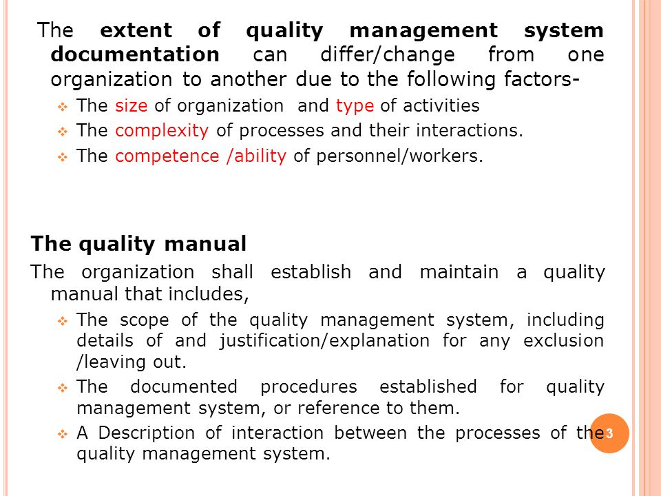 The extent of quality management system documentation can differ/change from one organization to another due to the following factors-