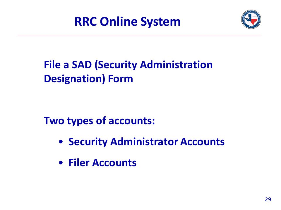 RRC Online System File a SAD (Security Administration Designation) Form. Two types of accounts: Security Administrator Accounts.