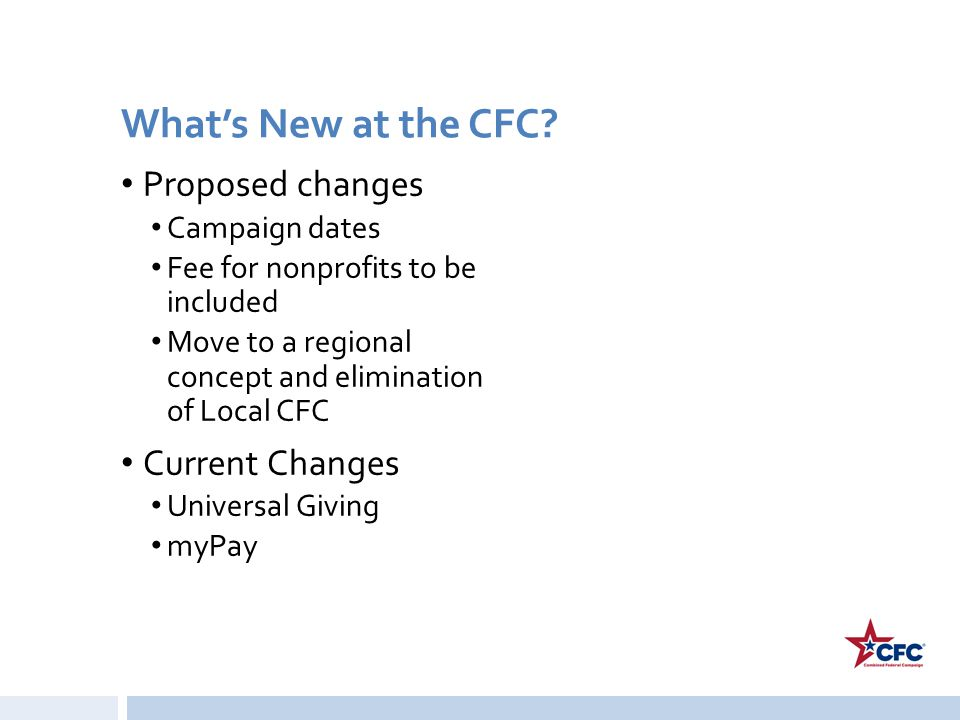 What's New at the CFC Proposed changes Current Changes Campaign dates