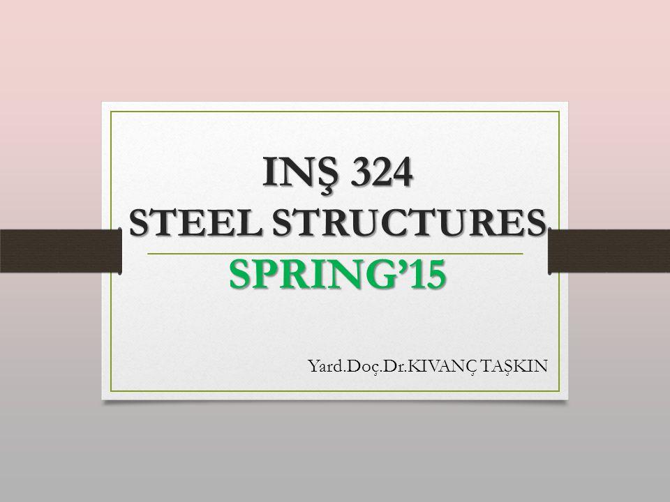 INŞ 324 STEEL STRUCTURES SPRING'15