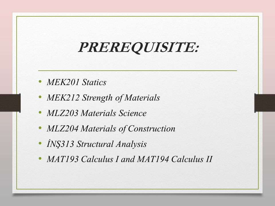 PREREQUISITE: MEK201 Statics MEK212 Strength of Materials