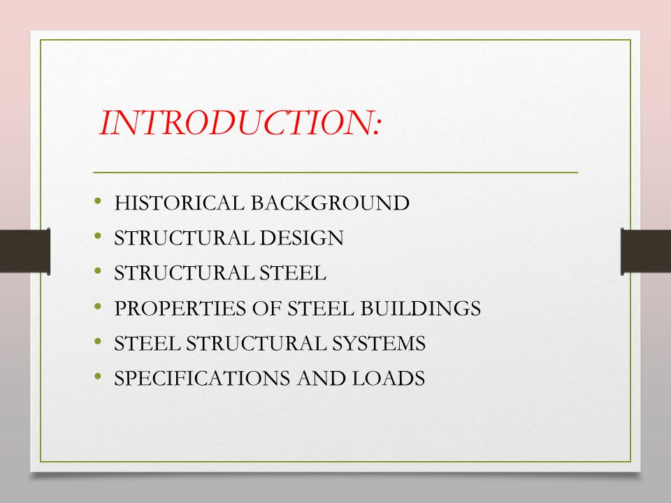 INTRODUCTION: HISTORICAL BACKGROUND STRUCTURAL DESIGN STRUCTURAL STEEL