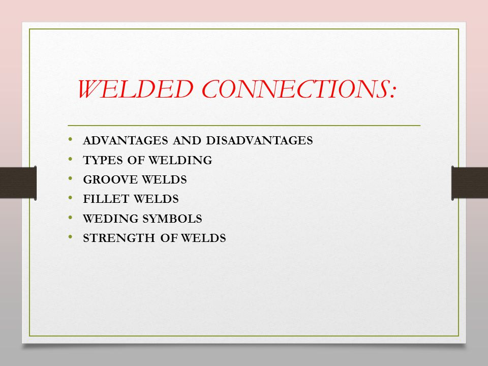 WELDED CONNECTIONS: ADVANTAGES AND DISADVANTAGES TYPES OF WELDING