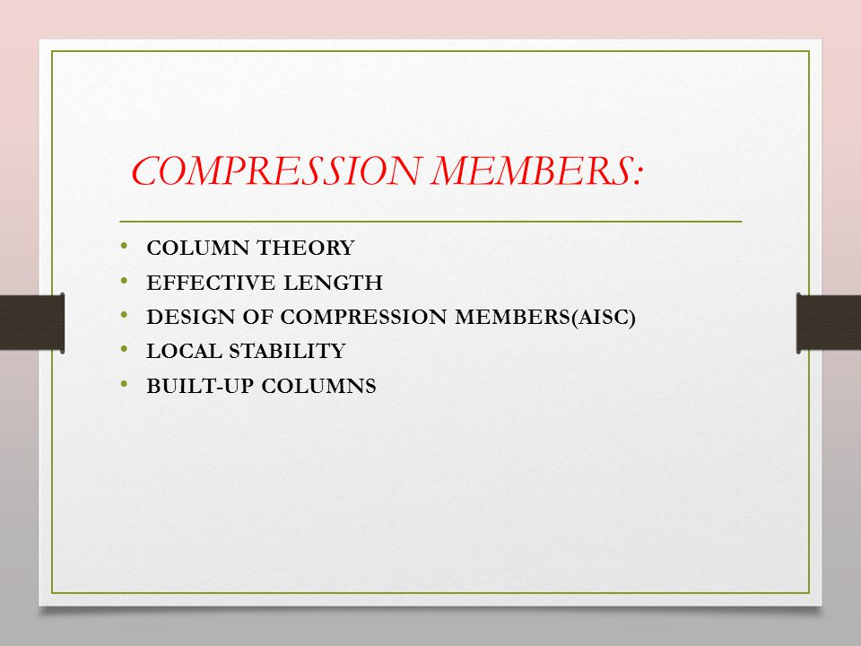 COMPRESSION MEMBERS: COLUMN THEORY EFFECTIVE LENGTH