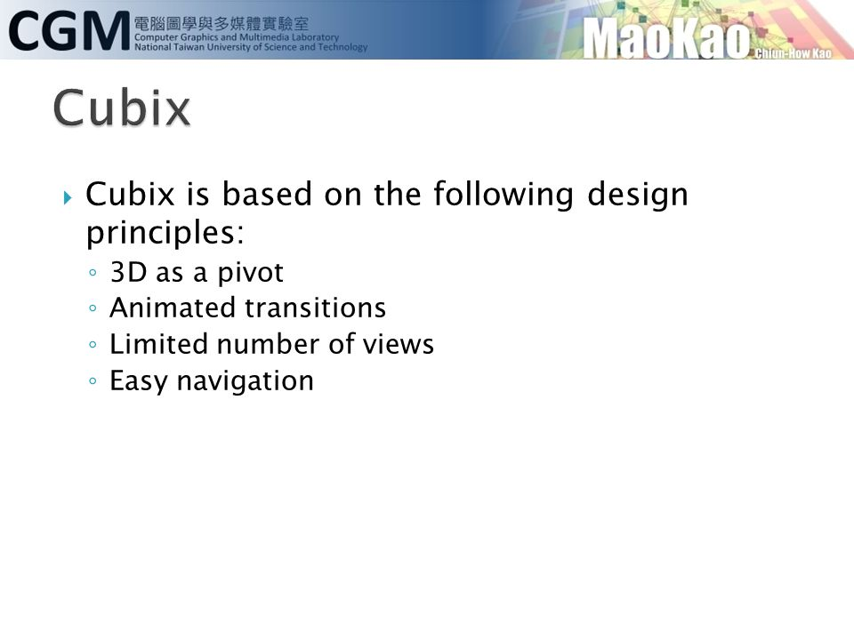 Cubix Cubix is based on the following design principles: 3D as a pivot