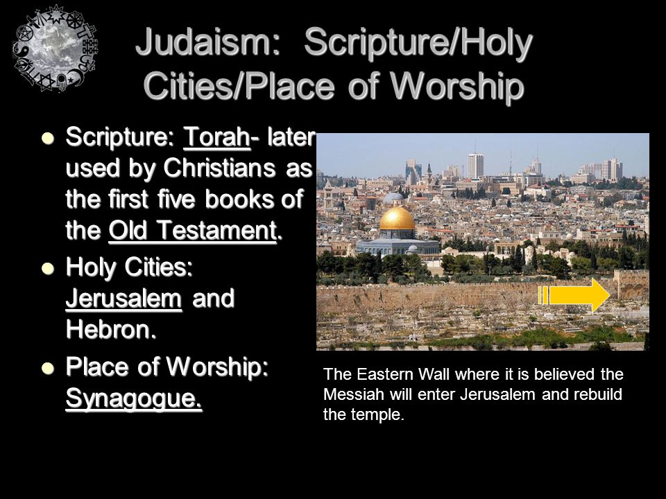 Judaism: Scripture/Holy Cities/Place of Worship