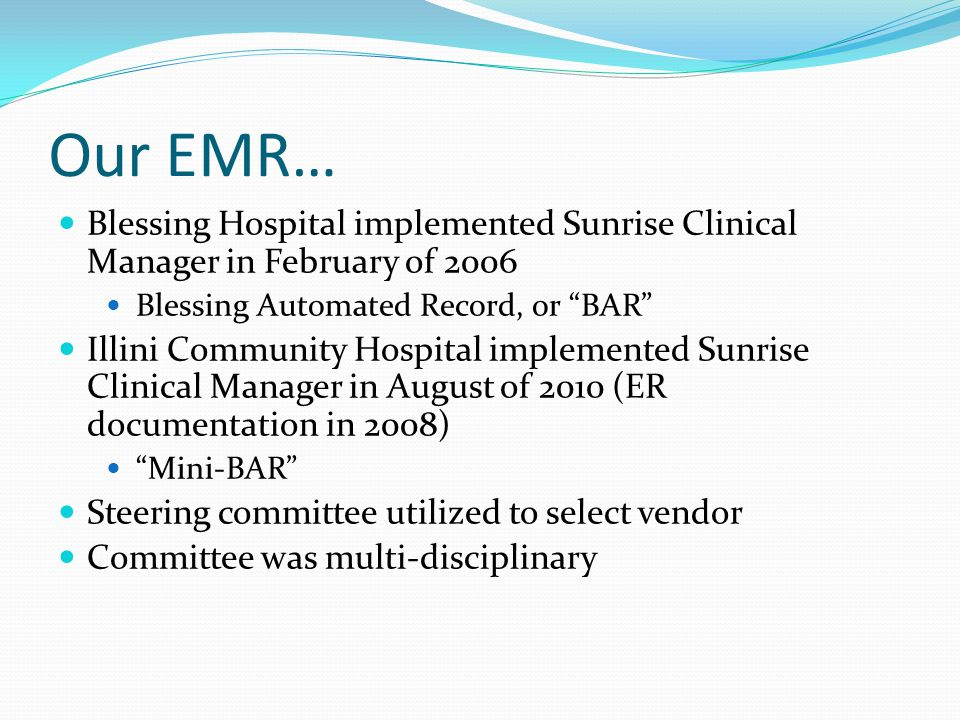 Our EMR… Blessing Hospital implemented Sunrise Clinical Manager in February of 2006. Blessing Automated Record, or BAR