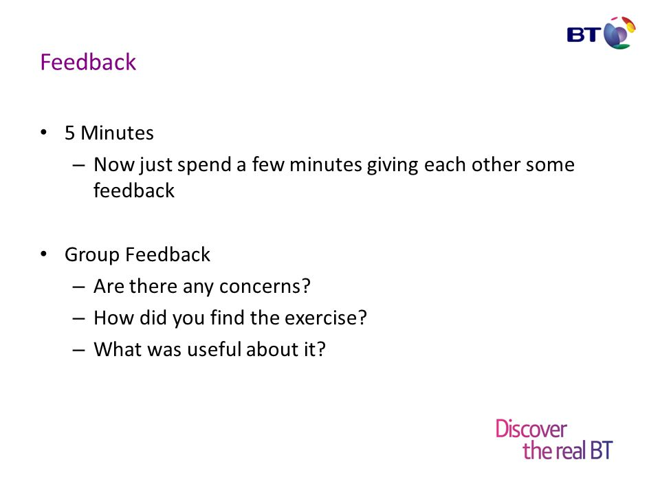 Feedback 5 Minutes. Now just spend a few minutes giving each other some feedback. Group Feedback.